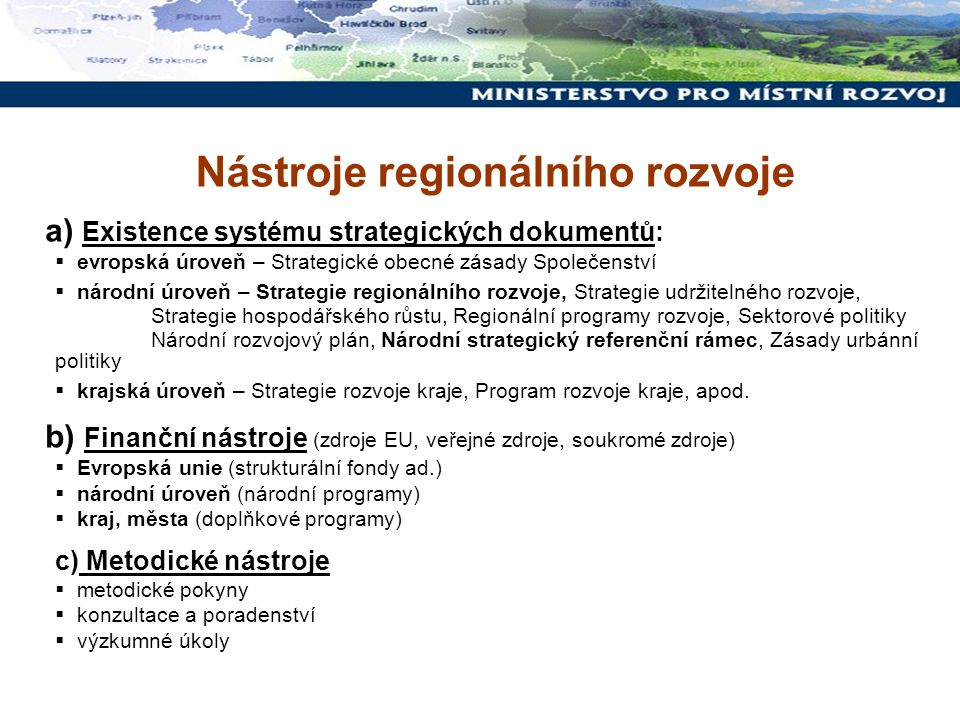Nástroje regionálního rozvoje a) Existence systému strategických dokumentů:  evropská úroveň – Strategické obecné zásady Společenství  národní úrove