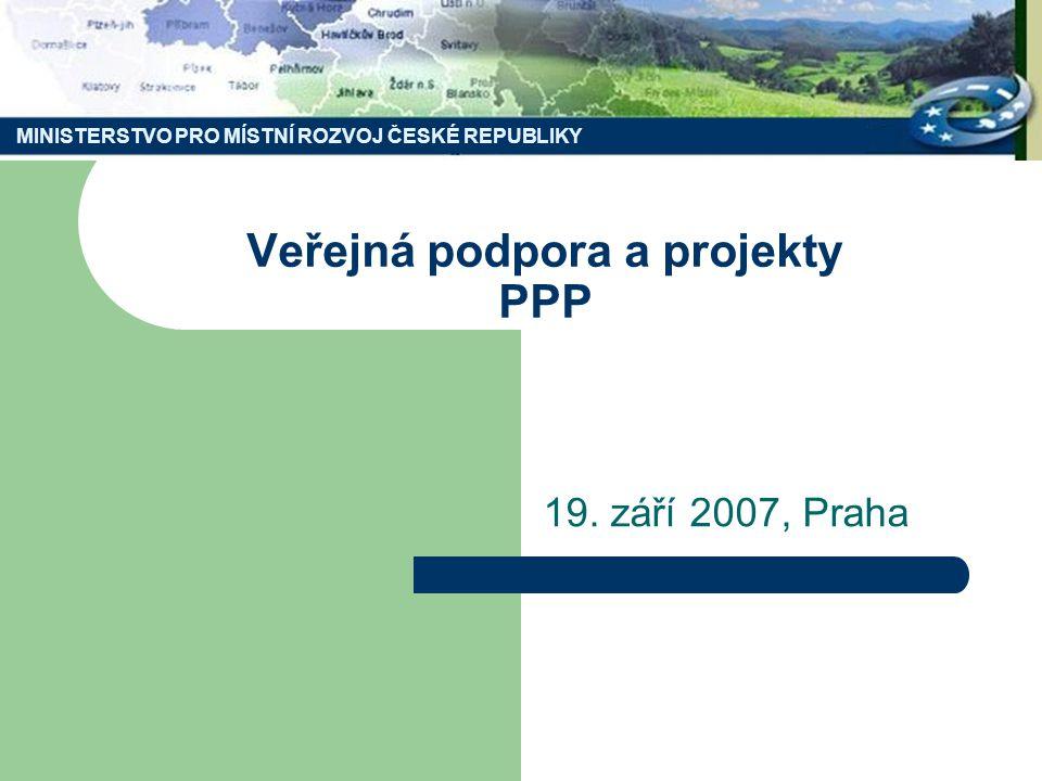 MINISTERSTVO PRO MÍSTNÍ ROZVOJ ČESKÉ REPUBLIKY Veřejná podpora a projekty PPP 19. září 2007, Praha MINISTERSTVO PRO MÍSTNÍ ROZVOJ ČESKÉ REPUBLIKY