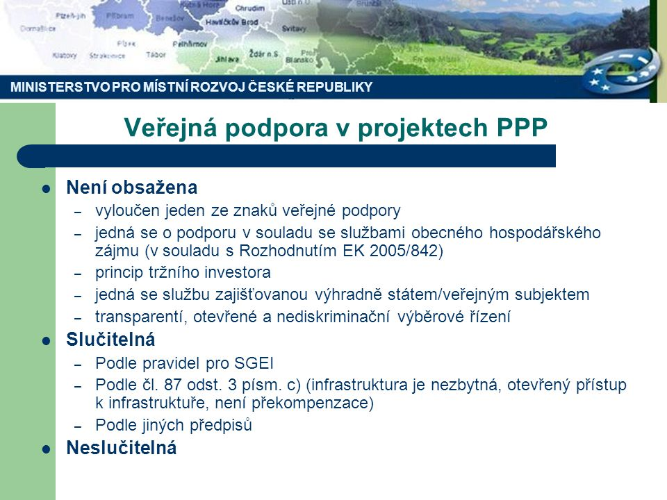 Veřejná podpora v projektech PPP Není obsažena – vyloučen jeden ze znaků veřejné podpory – jedná se o podporu v souladu se službami obecného hospodářs