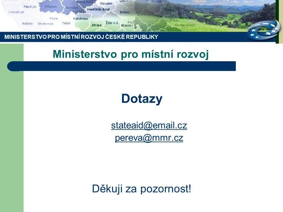 Ministerstvo pro místní rozvoj Dotazy stateaid@email.cz pereva@mmr.cz Děkuji za pozornost! MINISTERSTVO PRO MÍSTNÍ ROZVOJ ČESKÉ REPUBLIKY