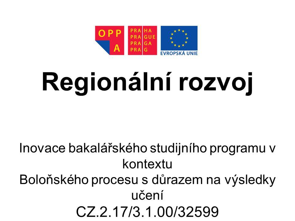 Regionální rozvoj Inovace bakalářského studijního programu v kontextu Boloňského procesu s důrazem na výsledky učení CZ.2.17/3.1.00/32599 Vysoká škola