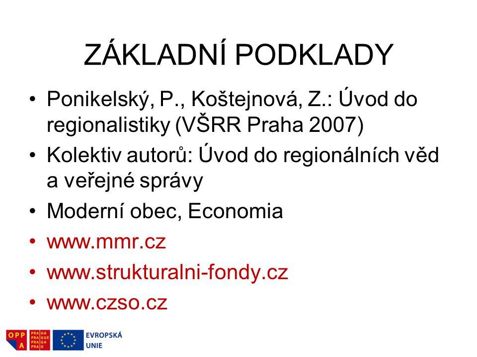 ZÁKLADNÍ PODKLADY Ponikelský, P., Koštejnová, Z.: Úvod do regionalistiky (VŠRR Praha 2007) Kolektiv autorů: Úvod do regionálních věd a veřejné správy