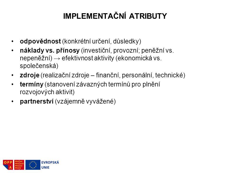 IMPLEMENTAČNÍ ATRIBUTY odpovědnost (konkrétní určení, důsledky) náklady vs. přínosy (investiční, provozní; peněžní vs. nepeněžní) → efektivnost aktivi