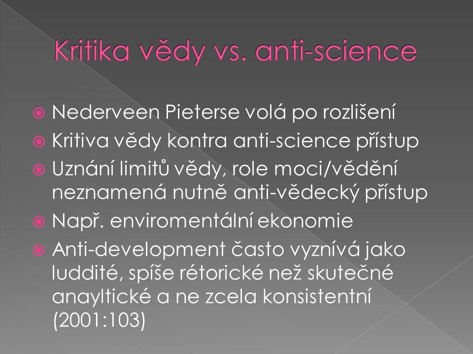  Nederveen Pieterse volá po rozlišení  Kritiva vědy kontra anti-science přístup  Uznání limitů vědy, role moci/vědění neznamená nutně anti-vědecký přístup  Např.