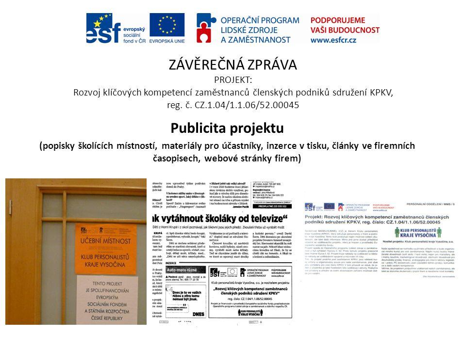 ZÁVĚREČNÁ ZPRÁVA PROJEKT: Rozvoj klíčových kompetencí zaměstnanců členských podniků sdružení KPKV, reg. č. CZ.1.04/1.1.06/52.00045 Publicita projektu