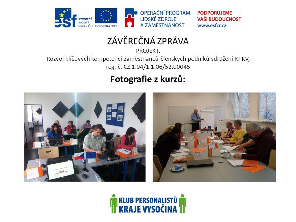 ZÁVĚREČNÁ ZPRÁVA PROJEKT: Rozvoj klíčových kompetencí zaměstnanců členských podniků sdružení KPKV, reg. č. CZ.1.04/1.1.06/52.00045 Fotografie z kurzů: