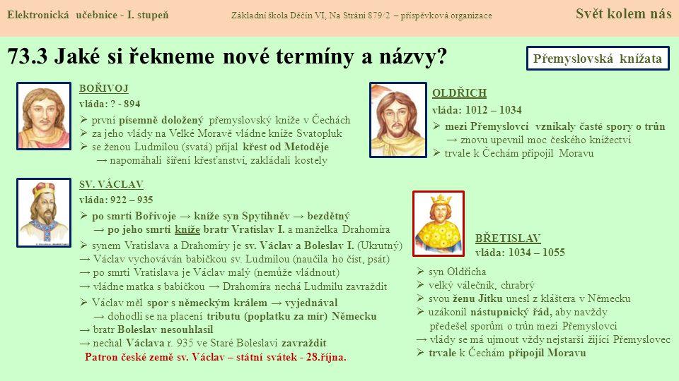 BOŘIVOJ vláda: ? - 894  první písemně doložený přemyslovský kníže v Čechách  za jeho vlády na Velké Moravě vládne kníže Svatopluk  se ženou Ludmilo