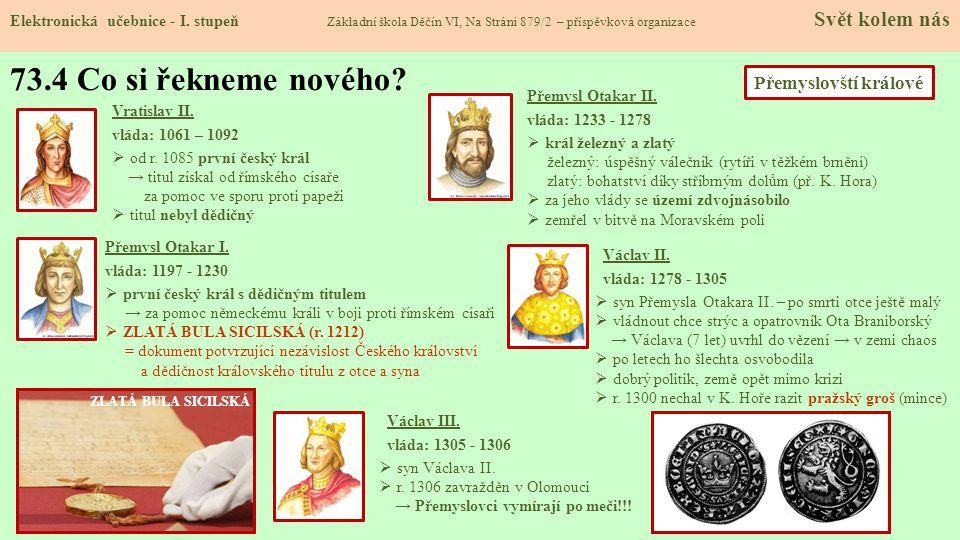 Vratislav II. vláda: 1061 – 1092  od r. 1085 první český král → titul získal od římského císaře za pomoc ve sporu proti papeži  titul nebyl dědičný