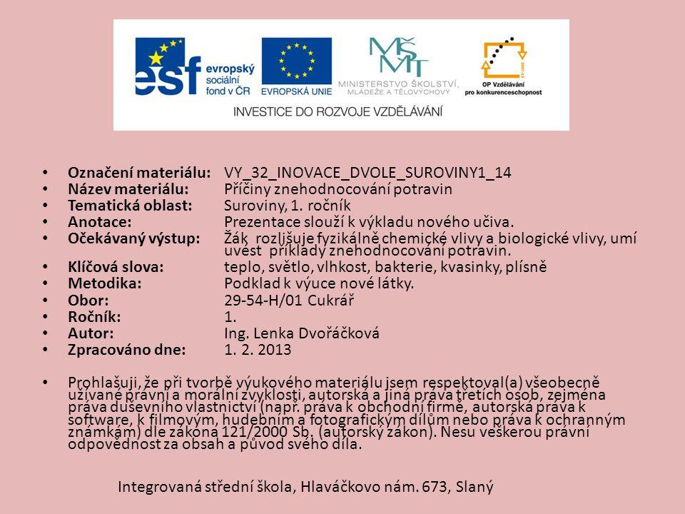 Označení materiálu: VY_32_INOVACE_DVOLE_SUROVINY1_14 Název materiálu:Příčiny znehodnocování potravin Tematická oblast:Suroviny, 1. ročník Anotace:Prez