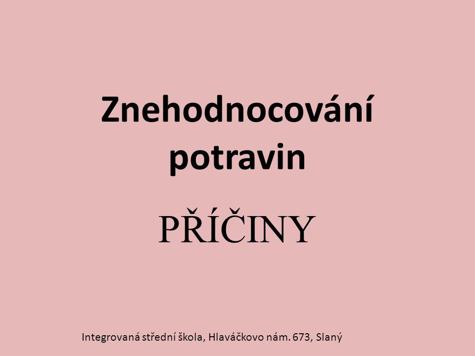 Znehodnocování potravin PŘÍČINY Integrovaná střední škola, Hlaváčkovo nám. 673, Slaný