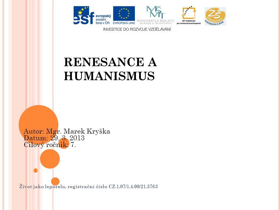 Život jako leporelo, registrační číslo CZ.1.07/1.4.00/21.3763 RENESANCE A HUMANISMUS Autor: Mgr. Marek Kryška Datum: 29. 3. 2013 Cílový ročník: 7.