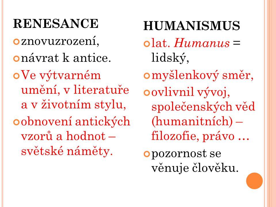 HUMANISMUS lat. Humanus = lidský, myšlenkový směr, ovlivnil vývoj, společenských věd (humanitních) – filozofie, právo … pozornost se věnuje člověku. R