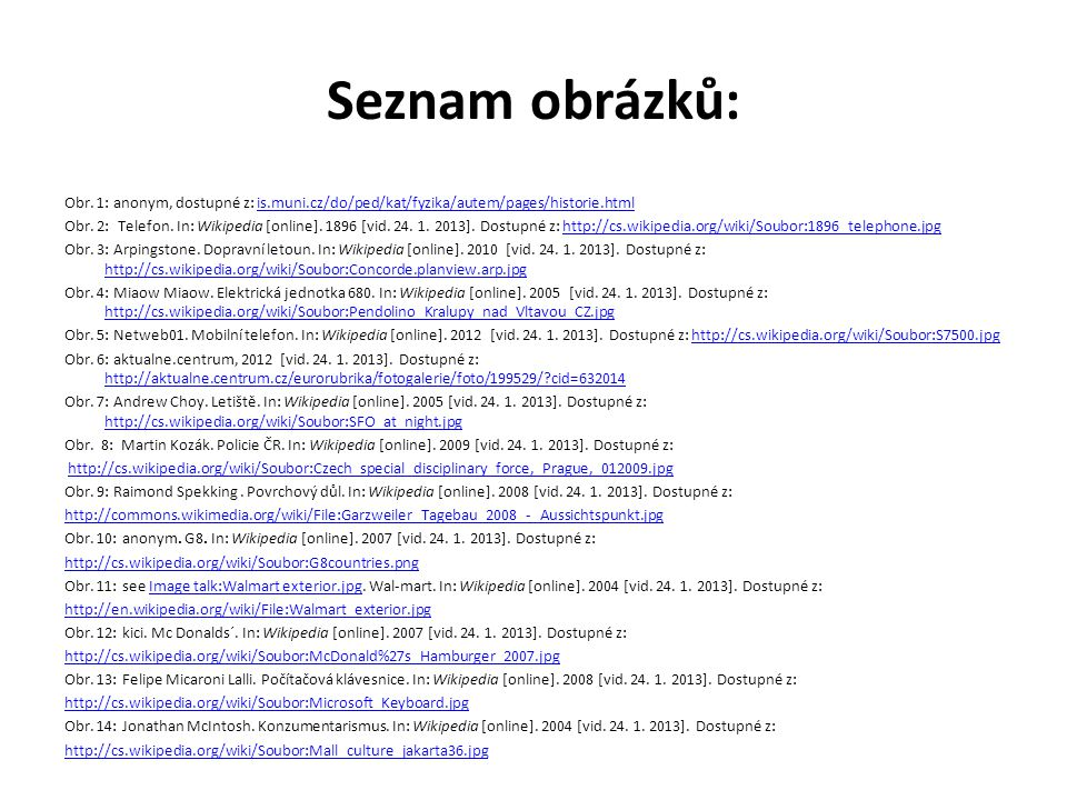 Seznam obrázků: Obr. 1: anonym, dostupné z: is.muni.cz/do/ped/kat/fyzika/autem/pages/historie.htmlis.muni.cz/do/ped/kat/fyzika/autem/pages/historie.ht