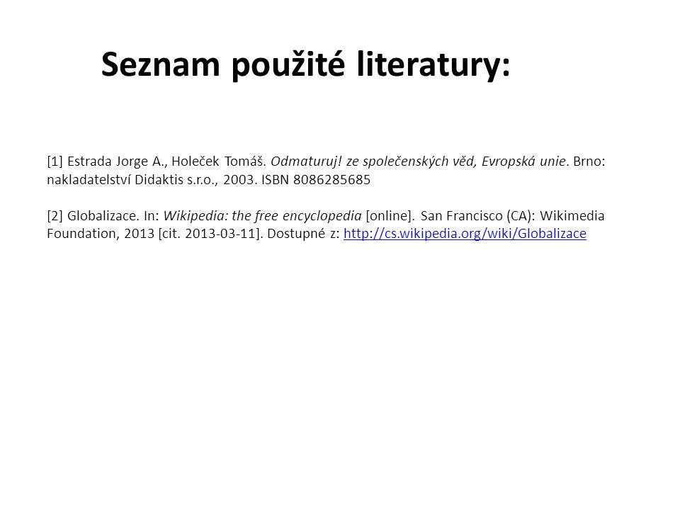 Seznam použité literatury: [1] Estrada Jorge A., Holeček Tomáš. Odmaturuj! ze společenských věd, Evropská unie. Brno: nakladatelství Didaktis s.r.o.,