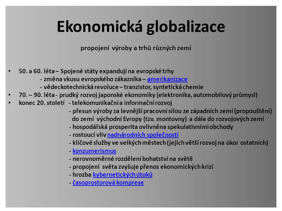 Ekonomická globalizace 50. a 60. léta – Spojené státy expandují na evropské trhy - změna vkusu evropského zákazníka – amerikanizaceamerikanizace - věd