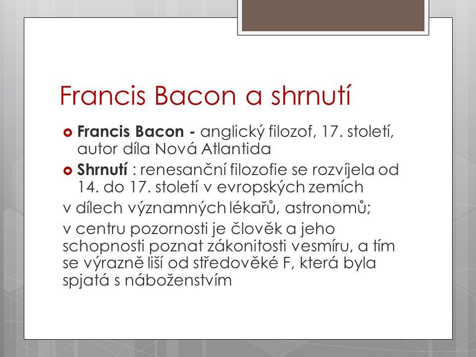 Francis Bacon a shrnutí  Francis Bacon - anglický filozof, 17.
