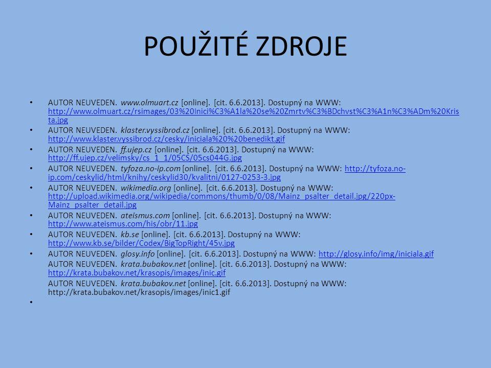 POUŽITÉ ZDROJE AUTOR NEUVEDEN. www.olmuart.cz [online]. [cit. 6.6.2013]. Dostupný na WWW: http://www.olmuart.cz/rsimages/03%20Inici%C3%A1la%20se%20Zmr