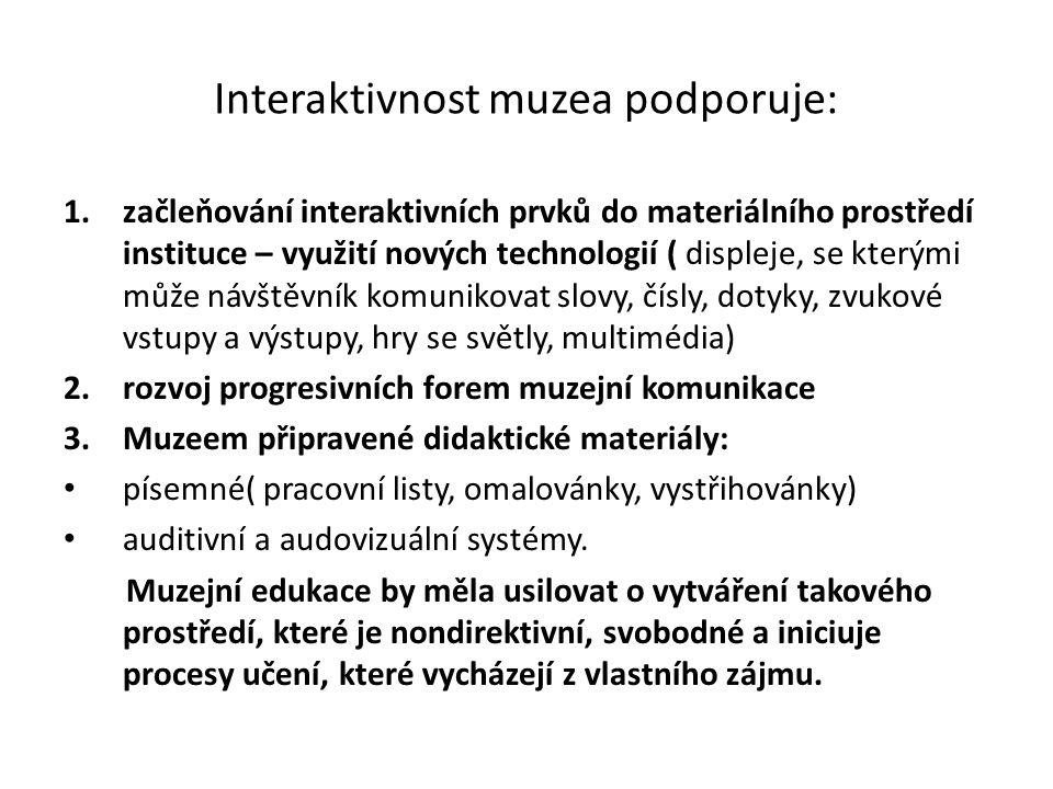 Interaktivnost muzea podporuje: 1.začleňování interaktivních prvků do materiálního prostředí instituce – využití nových technologií ( displeje, se kte