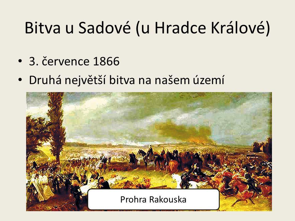 Bitva u Sadové (u Hradce Králové) 3. července 1866 Druhá největší bitva na našem území Prohra Rakouska