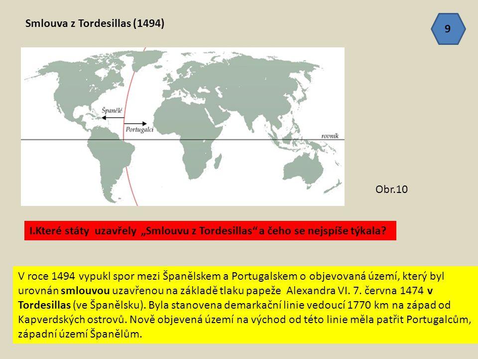 """Smlouva z Tordesillas (1494) I.Které státy uzavřely """"Smlouvu z Tordesillas"""" a čeho se nejspíše týkala? V roce 1494 vypukl spor mezi Španělskem a Portu"""