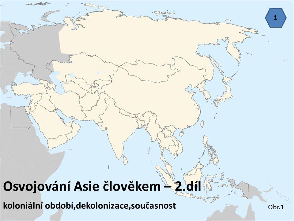 Osvojování Asie člověkem – 2.díl koloniální období,dekolonizace,současnost 1 Obr.1