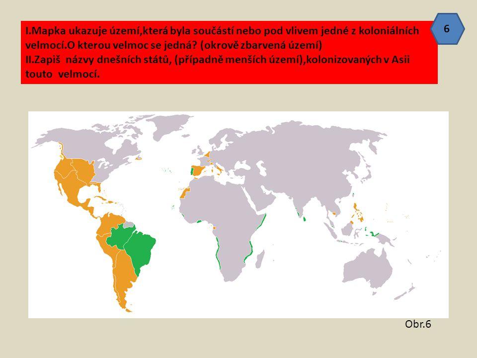 I.Mapka ukazuje území,která byla součástí nebo pod vlivem jedné z koloniálních velmocí.O kterou velmoc se jedná? (okrově zbarvená území) II.Zapiš názv