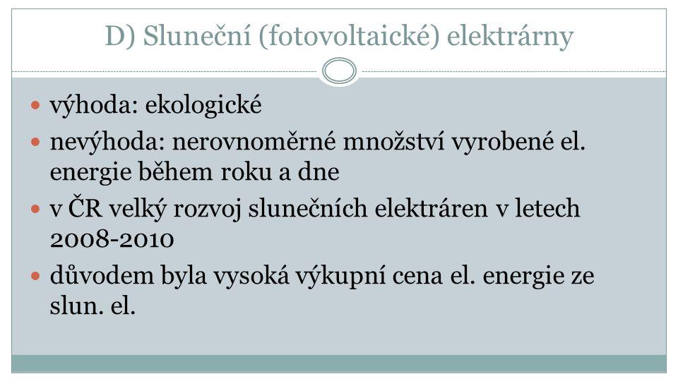 D) Sluneční (fotovoltaické) elektrárny výhoda: ekologické nevýhoda: nerovnoměrné množství vyrobené el.