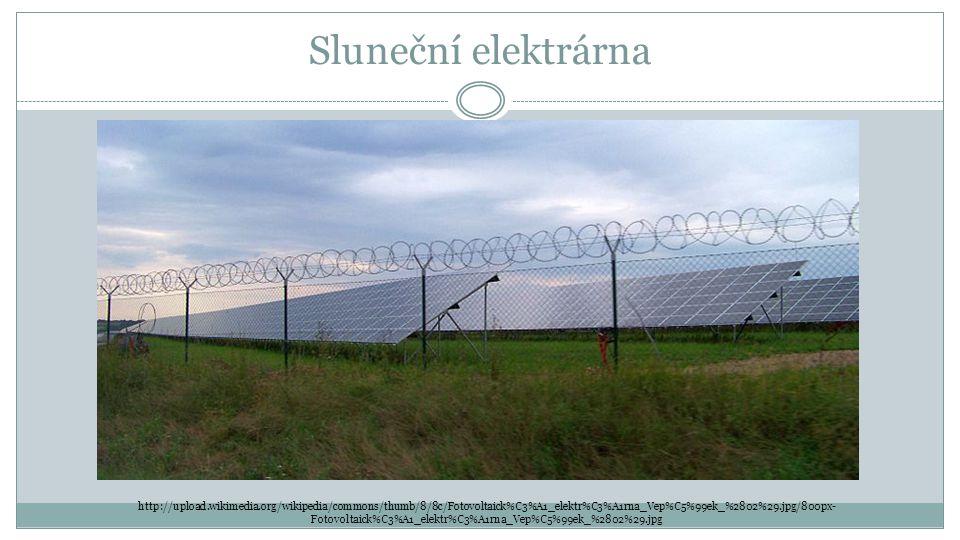 Sluneční elektrárna http://upload.wikimedia.org/wikipedia/commons/thumb/8/8c/Fotovoltaick%C3%A1_elektr%C3%A1rna_Vep%C5%99ek_%2802%29.jpg/800px- Fotovo