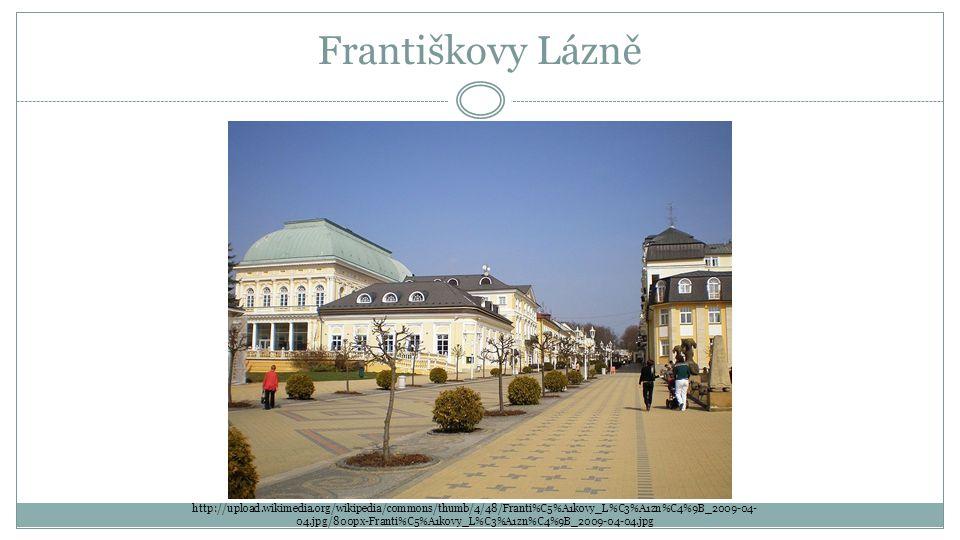 Františkovy Lázně http://upload.wikimedia.org/wikipedia/commons/thumb/4/48/Franti%C5%A1kovy_L%C3%A1zn%C4%9B_2009-04- 04.jpg/800px-Franti%C5%A1kovy_L%C3%A1zn%C4%9B_2009-04-04.jpg