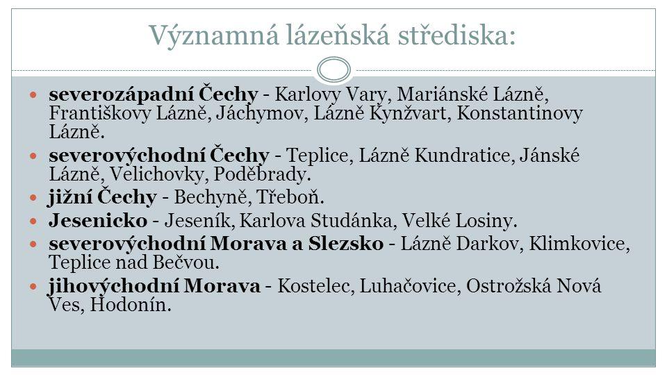 Významná lázeňská střediska: severozápadní Čechy - Karlovy Vary, Mariánské Lázně, Františkovy Lázně, Jáchymov, Lázně Kynžvart, Konstantinovy Lázně.
