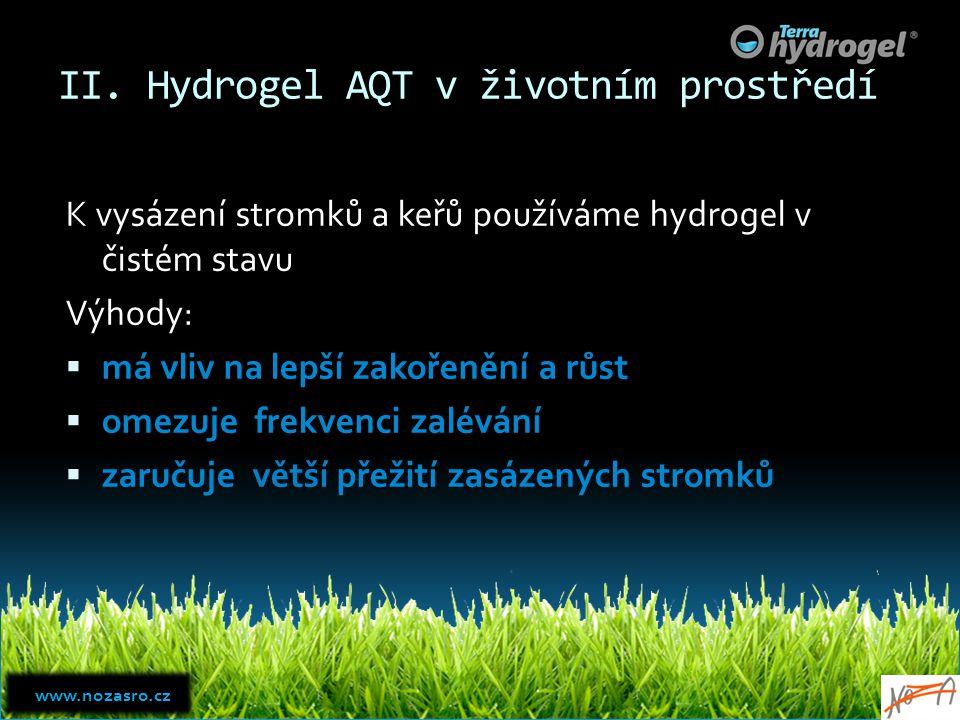 II. Hydrogel AQT v životním prostředí K vysázení stromků a keřů používáme hydrogel v čistém stavu Výhody:  má vliv na lepší zakořenění a růst  omezu