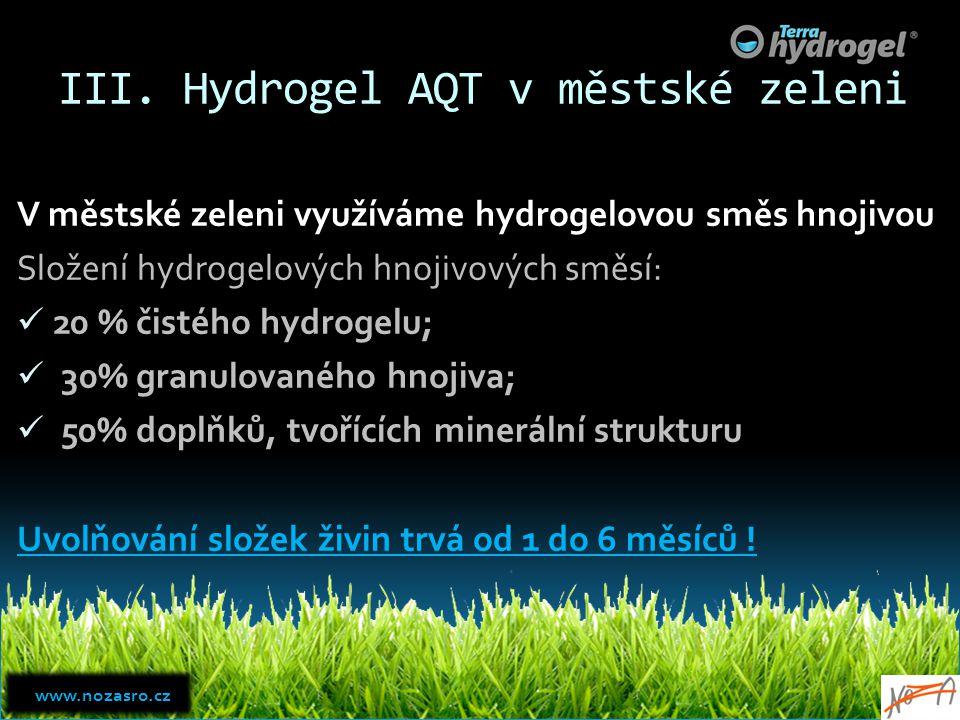 III. Hydrogel AQT v městské zeleni V městské zeleni využíváme hydrogelovou směs hnojivou Složení hydrogelových hnojivových směsí: 20 % čistého hydroge