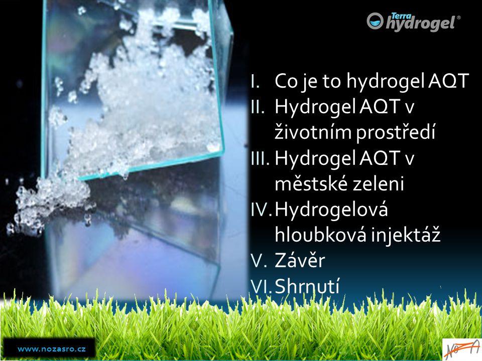 I. Co je to hydrogel AQT II. Hydrogel AQT v životním prostředí III. Hydrogel AQT v městské zeleni IV. Hydrogelová hloubková injektáž V. Závěr VI. Shrn