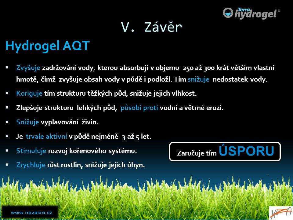 V. Závěr Hydrogel AQT  Zvyšuje zadržování vody, kterou absorbují v objemu 250 až 300 krát větším vlastní hmotě, čímž zvyšuje obsah vody v půdě i podl