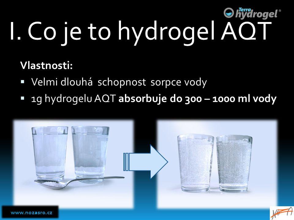 I. Co je to hydrogel AQT Vlastnosti:  Velmi dlouhá schopnost sorpce vody  1g hydrogelu AQT absorbuje do 300 – 1000 ml vody www.nozasro.cz www.nozasr