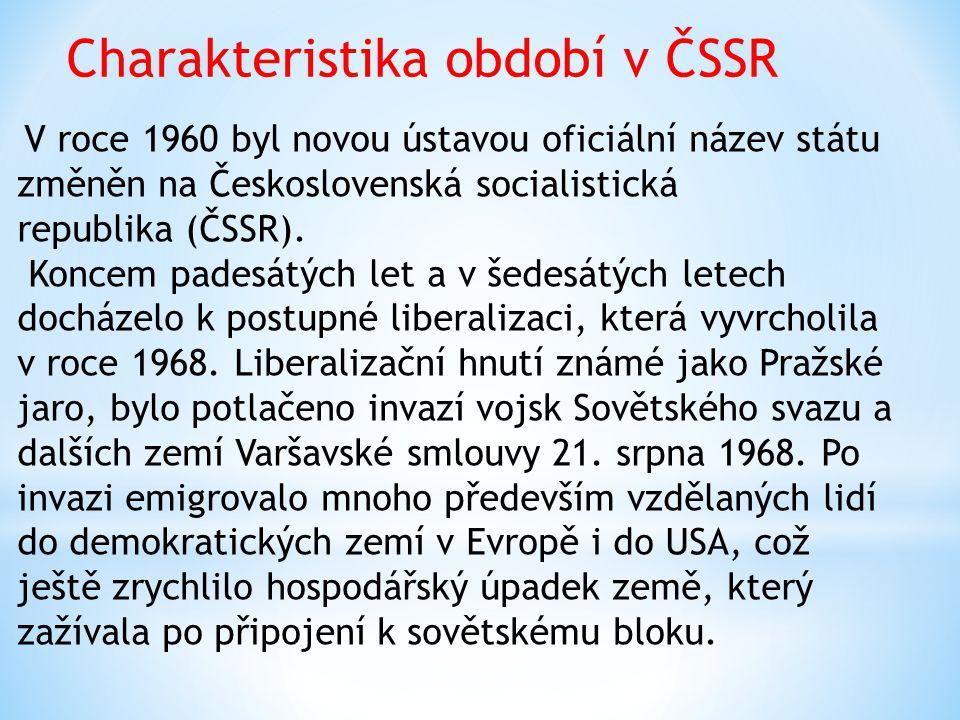 Charakteristika období v ČSSR V roce 1960 byl novou ústavou oficiální název státu změněn na Československá socialistická republika (ČSSR).
