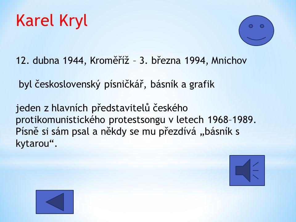 Karel Kryl 12.dubna 1944, Kroměříž – 3.