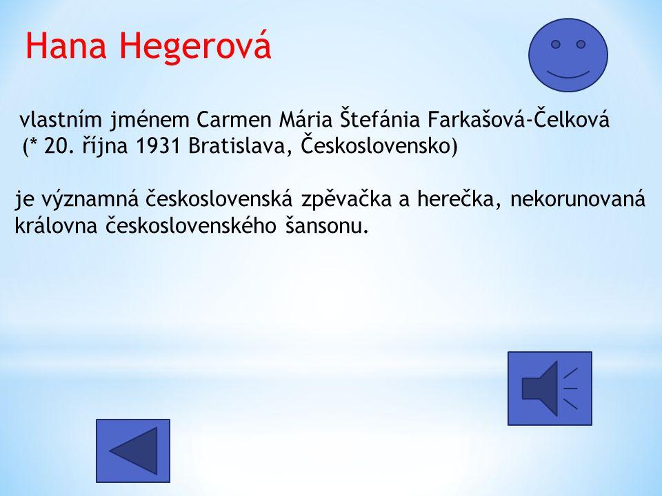 Hana Hegerová vlastním jménem Carmen Mária Štefánia Farkašová-Čelková (* 20.