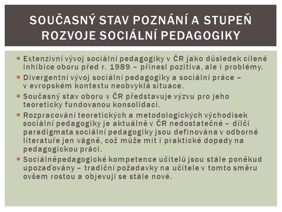  Extenzivní vývoj sociální pedagogiky v ČR jako důsledek cílené inhibice oboru před r. 1989 – přinesl pozitiva, ale i problémy.  Divergentní vývoj s