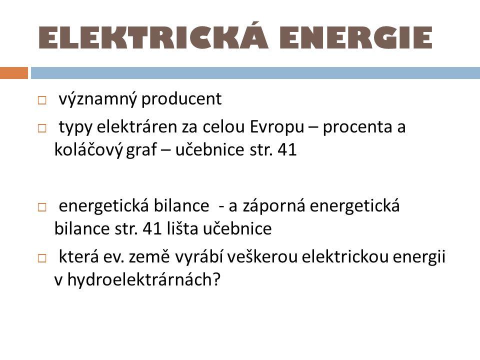 ELEKTRICKÁ ENERGIE  významný producent  typy elektráren za celou Evropu – procenta a koláčový graf – učebnice str. 41  energetická bilance - a zápo