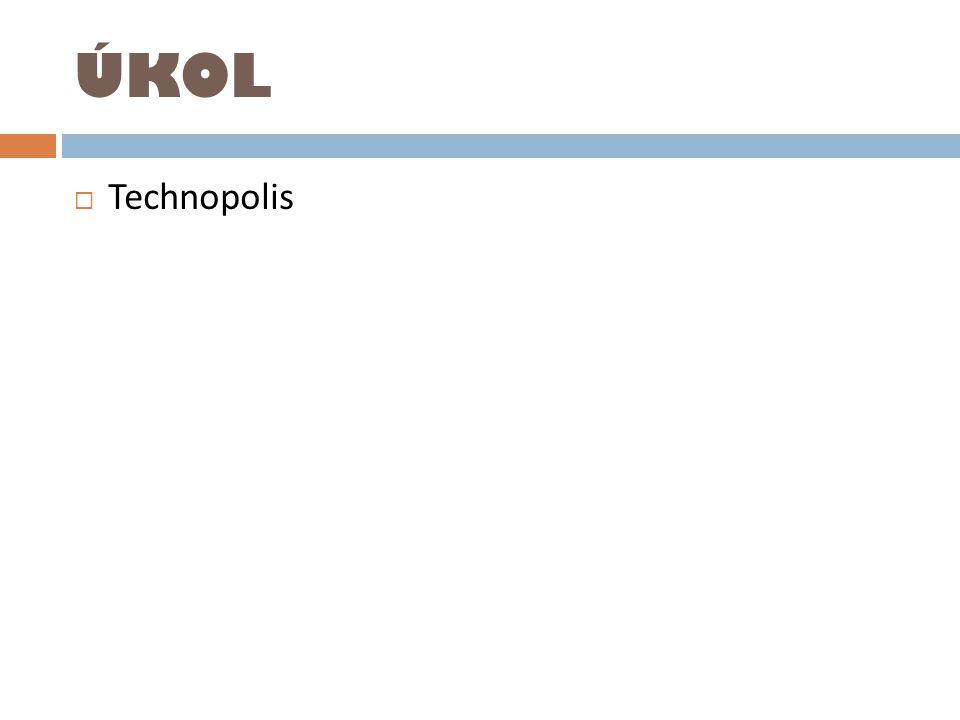 ÚKOL  Technopolis