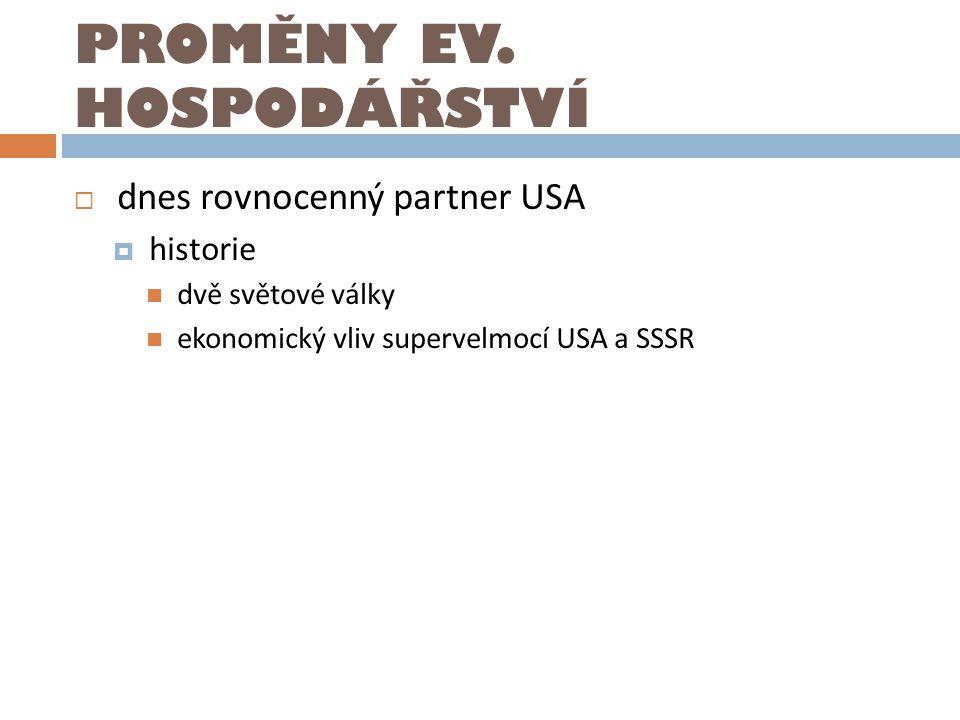 PROMĚNY EV. HOSPODÁŘSTVÍ  dnes rovnocenný partner USA  historie dvě světové války ekonomický vliv supervelmocí USA a SSSR
