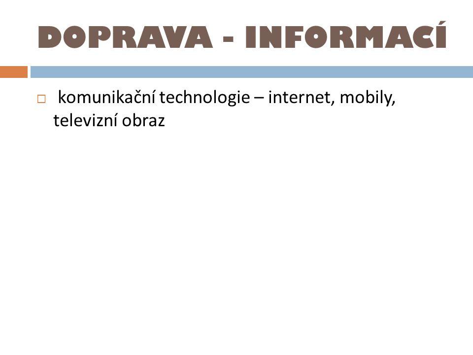 DOPRAVA - INFORMACÍ  komunikační technologie – internet, mobily, televizní obraz