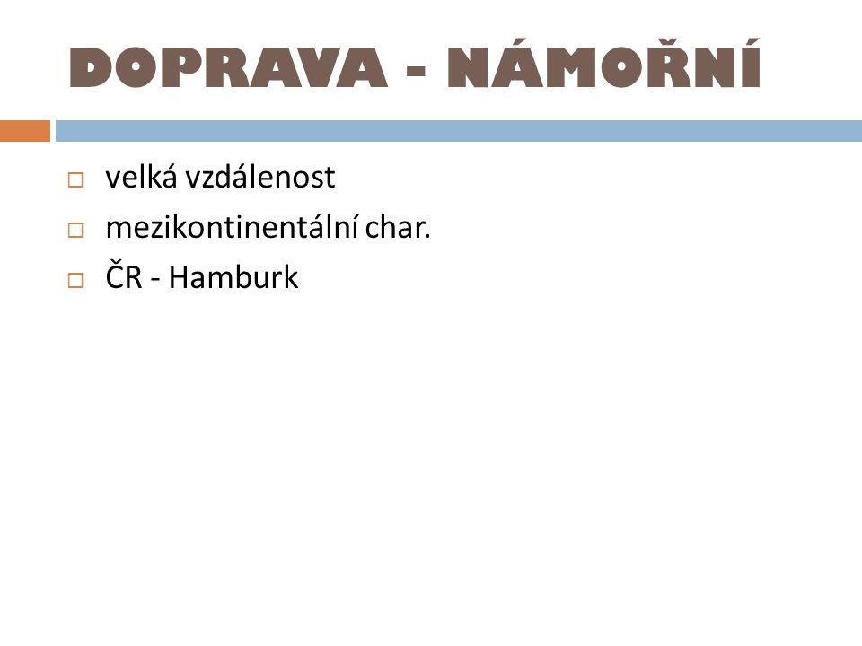 DOPRAVA - NÁMOŘNÍ  velká vzdálenost  mezikontinentální char.  ČR - Hamburk