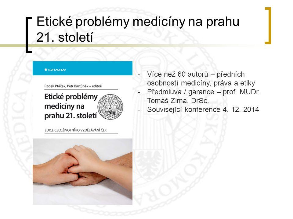 Etické problémy medicíny na prahu 21. století -Více než 60 autorů – předních osobností medicíny, práva a etiky -Předmluva / garance – prof. MUDr. Tomá