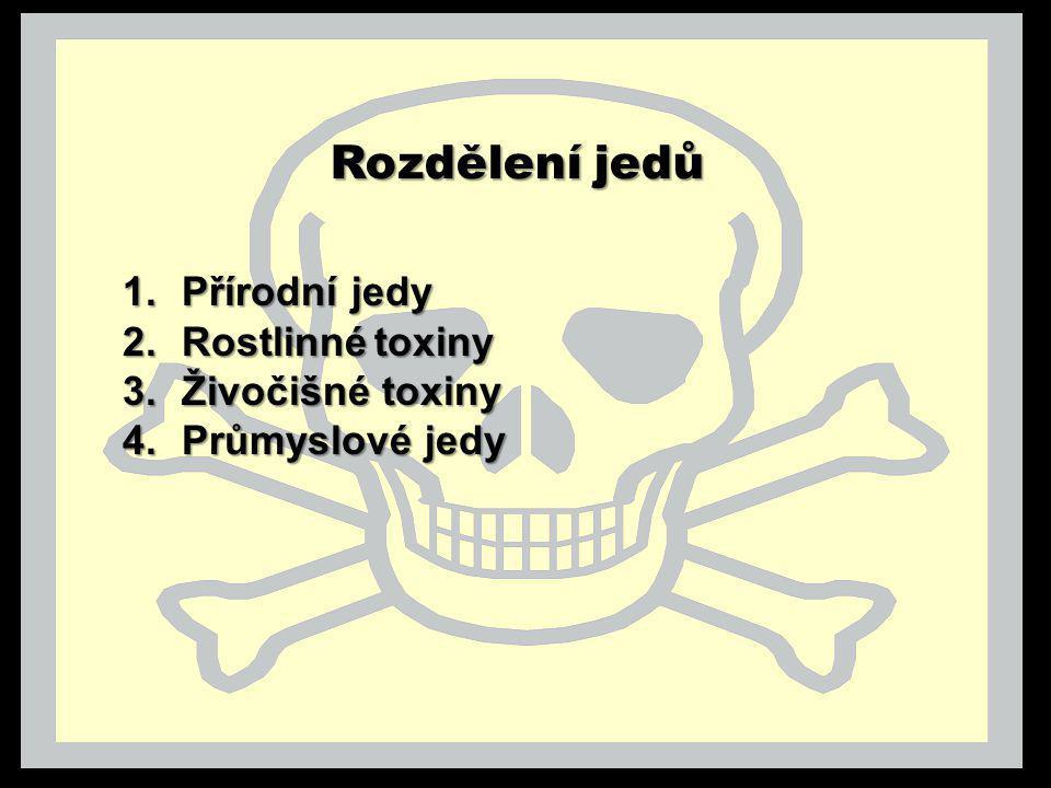 Rozdělení jedů 1.Přírodní jedy 2.Rostlinnétoxiny 2.Rostlinné toxiny 3.Živočišné toxiny 4.Průmyslové jedy