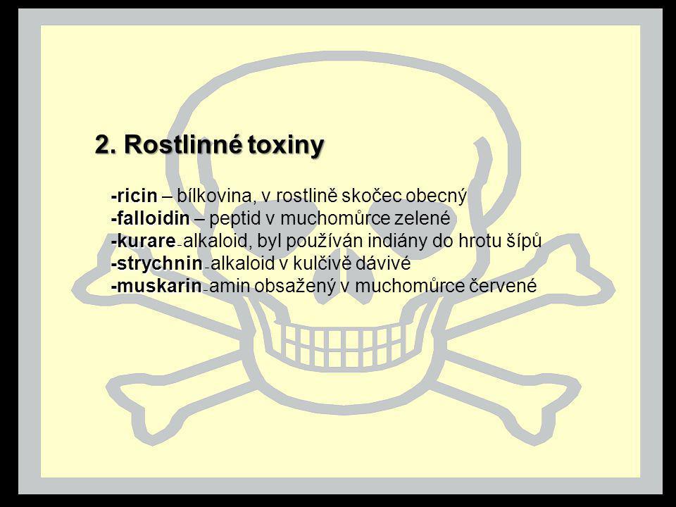 -ricin -ricin – bílkovina, v rostlině skočec obecný -falloidin -falloidin – peptid v muchomůrce zelené -kurare -kurare – alkaloid, byl používán indián