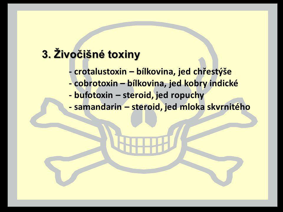 - crotalustoxin – bílkovina, jed chřestýše - cobrotoxin – bílkovina, jed kobry indické - bufotoxin – steroid, jed ropuchy - samandarin – steroid, jed