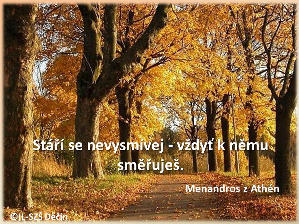 ©IL-SZŠ Děčín Stáří se nevysmívej - vždyť k němu směřuješ. Menandros z Athén