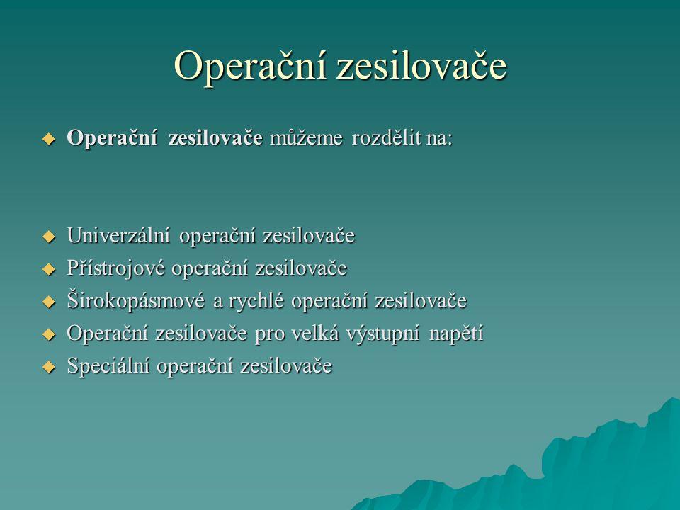 Operační zesilovače  Operační zesilovače můžeme rozdělit na:  Univerzální operační zesilovače  Přístrojové operační zesilovače  Širokopásmové a rychlé operační zesilovače  Operační zesilovače pro velká výstupní napětí  Speciální operační zesilovače